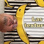 Elementos visuales del Lenguaje Visual. Las Texturas.